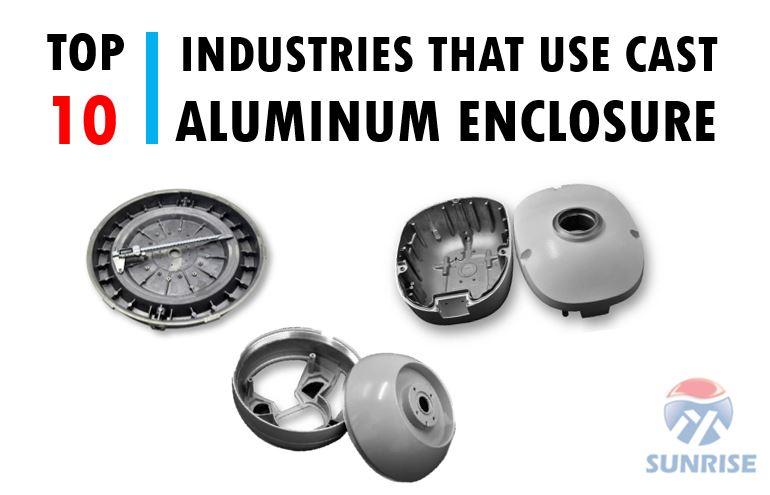 Top 10 Industries Use Cast Aluminum Enclosure